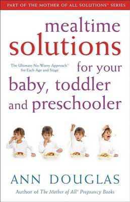 Mealtime Solutions for Your Baby, Toddler and Preschooler by Ann Douglas image