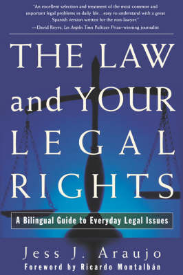 The Law and Your Legal Rights: A Bilingual Guide to Everyday Legal Issues by Jes us J Araujo