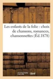 Les Enfants de La Folie: Choix de Chansons, Romances, Chansonnettes, Melodies by Valadier