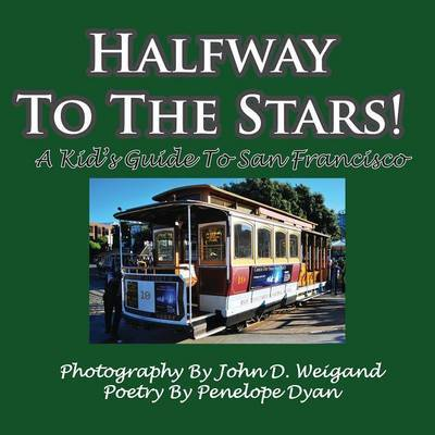 Halfway To The Stars! A Kid's Guide To San Francisco by Penelope Dyan