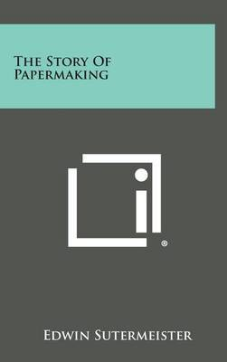 The Story of Papermaking by Edwin Sutermeister image