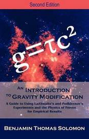 An Introduction to Gravity Modification: A Guide to Using Laithwaite's and Podkletnov's Experiments and the Physics of Forces for Empirical Results, by Benjamin T Solomon image