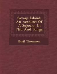 Savage Island: An Account of a Sojourn in Niu and Tonga by Basil Thomson