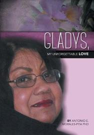 Gladys, My Unforgettable Love by Antonio E Morales-Pita image