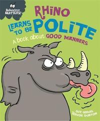 Behaviour Matters: Rhino Learns to be Polite - A book about good manners by Sue Graves