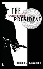 The Godfather President by Bobby Legend