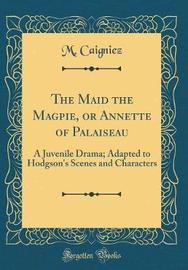 The Maid the Magpie, or Annette of Palaiseau by M Caigniez image