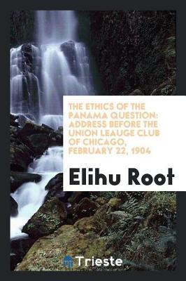 The Ethics of the Panama Question by Elihu Root