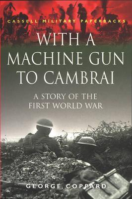 With A Machine Gun To Cambrai by George Coppard image