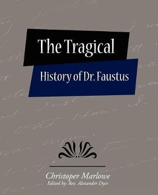 The Tragical History of Dr. Faustus by Christoper Marlowe (Edited by: Rev. Alex