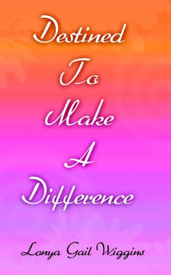 Destined To Make A Difference by Lonya, Gail Wiggins image