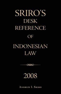 Sriro's Desk Reference of Indonesian Law 2008 by Andrew I. Sriro image