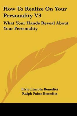 How to Realize on Your Personality V3: What Your Hands Reveal about Your Personality by Elsie Lincoln Benedict image