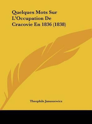 Quelques Mots Sur L'Occupation de Cracovie En 1836 (1838) by Theophile Januszewicz
