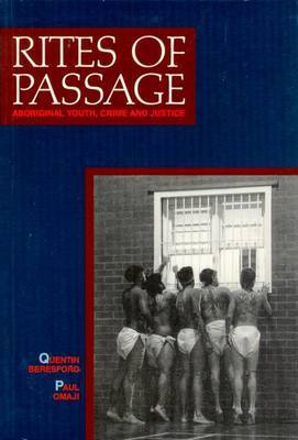 Rites of Passage: Aboriginal Youth, Crime and Justice: Aboriginal Youth, Crime and Justice by Quentin Beresford