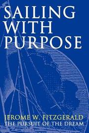 Sailing with Purpose: The Pursuit of the Dream by Jerome W. Fitzgerald image