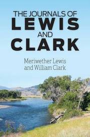 The Journals of Lewis and Clark by Meriwether Lewis