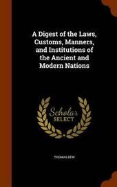 A Digest of the Laws, Customs, Manners, and Institutions of the Ancient and Modern Nations by Thomas Dew image