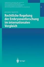 Rechtliche Regelung Der Embryonenforschung Im Internationalen Vergleich by Jochen Taupitz