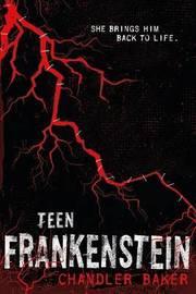 Teen Frankenstein: High School Horror by Chandler Baker