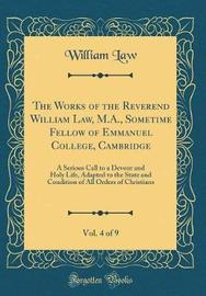 The Works of the Reverend William Law, M.A., Sometime Fellow of Emmanuel College, Cambridge, Vol. 4 of 9 by William Law