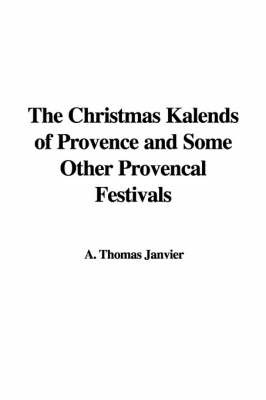 The Christmas Kalends of Provence and Some Other Provencal Festivals by A. Thomas Janvier image