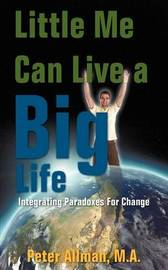Little Me Can Live a Big Life: Integrating Paradoxes for Change by Peter Allman M.A. image