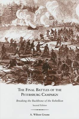 The Final Battles of the Petersburg Campaign: Breaking the Backbone of the Rebellion by A.Wilson Greene image