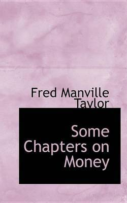 Some Chapters on Money by Fred Manville Taylor image