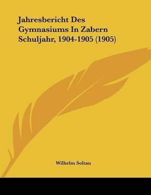 Jahresbericht Des Gymnasiums in Zabern Schuljahr, 1904-1905 (1905) by Wilhelm Soltau image