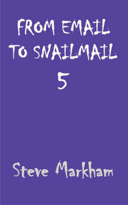 From Email to Snailmail: Bk. 5 by Steve Markham