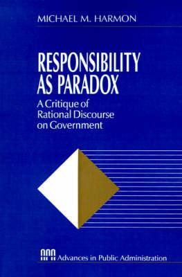 Responsibility as Paradox by Michael M Harmon