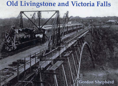 Old Livingstone and Victoria Falls by Gordon Shepherd