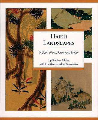 Haiku Landscapes: In Sun, Wind, Rain and Snow by Stephen Addiss