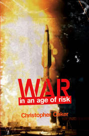 War in an Age of Risk by Christopher Coker image