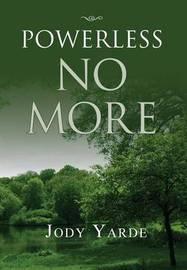 Powerless No More by Jody Yarde