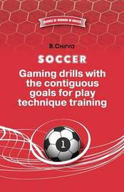 Soccer.Gaming Drills with the Contiguous Goals for Play Technique Training by Boris Chirva