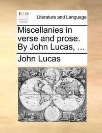 Miscellanies in Verse and Prose. by John Lucas, by John Lucas