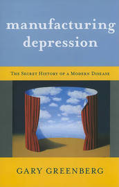 Manufacturing Depression: The Secret History of a Modern Disease by Gary Greenberg image