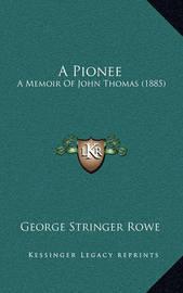 A Pionee: A Memoir of John Thomas (1885) by George Stringer Rowe