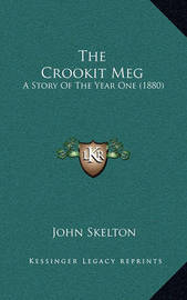 The Crookit Meg: A Story of the Year One (1880) by John Skelton