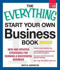 The Everything Start Your Own Business Book, 4th Edition with CD: New and Updated Strategies for Running a Successful Business by Judith B. Harrington
