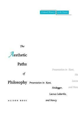The Aesthetic Paths of Philosophy by Alison Ross