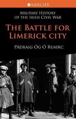 The Battle for Limerick City by Padraig Og O Ruairc