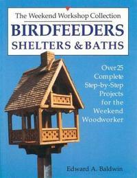 Birdfeeders, Shelters & Baths by Edward A. Baldwin