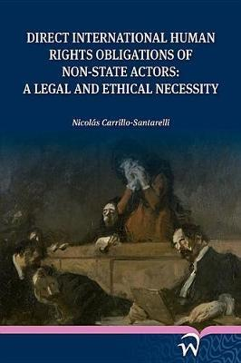 Direct International Human Rights Obligations of Non-State Actors by Nicolas Carrillo-Santarelli
