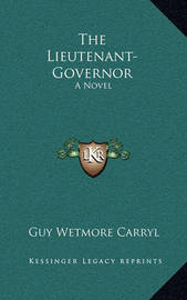 The Lieutenant-Governor by Guy Wetmore Carryl