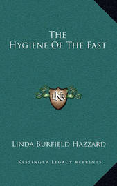 The Hygiene of the Fast by Linda Burfield Hazzard