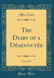 The Diary of a Desennuyee, Vol. 2 of 2 (Classic Reprint) by Mrs Gore image