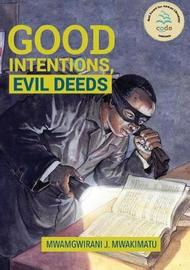 Good Intentions, Evil Deeds by Juma Mwamgwirani Mwakimatu image